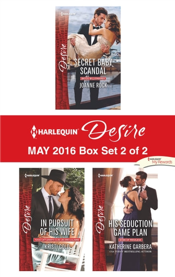 Harlequin Desire May 2016 - Box Set 2 of 2 - Secret Baby Scandal\In Pursuit of His Wife\His Seduction Game Plan ebook by Joanne Rock,Kristi Gold,Katherine Garbera