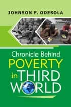 Chronicle Behind Poverty In The Third World ebook door Johnson F. Odesola