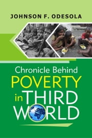 Chronicle Behind Poverty In The Third World ebook by Johnson F. Odesola