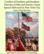 Conflict of Northern and Southern Theories of Man and Society: Great Speech Delivered in New York City ebook by Henry Ward Beecher