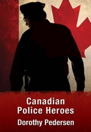 Canadian Police Heroes ebook by Dorothy Pedersen