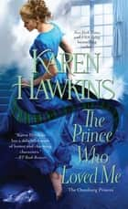 The Prince Who Loved Me ebook by Karen Hawkins
