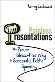 Painless Presentations - The Proven, Stress-Free Way to Successful Public Speaking ebook by Lenny Laskowski