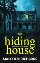 The Hiding House - A Gripping Psychological Suspense Novel ebook by Malcolm Richards
