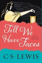 Till We Have Faces - A Myth Retold ebook by C. Lewis