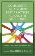 Community Engagement Best Practices Across the Disciplines - Applying Course Content to Community Needs ebook by Heather K. Evans