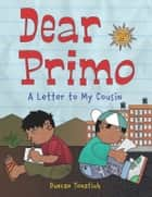 Dear Primo - A Letter to My Cousin ebook by Duncan Tonatiuh