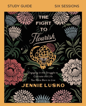 The Fight to Flourish Study Guide - Learn to Live Fully Wherever You Are ebook by Jennie Lusko