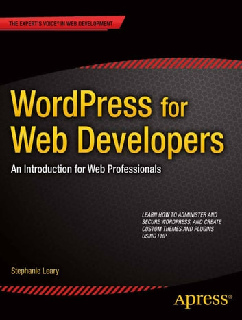 WordPress for Web Developers - An Introduction for Web Professionals ebook by Stephanie  Leary