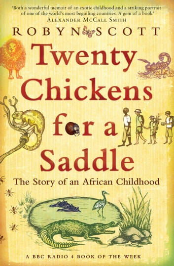 Twenty Chickens For A Saddle - The Story of an African Childhood ebook by Robyn Scott