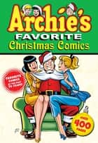 Archie's Favorite Christmas Comics ebook by Archie Superstars