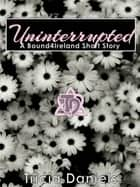 Uninterrupted: A Bound4Ireland short story ebook by Tricia Daniels