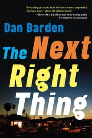 The Next Right Thing - A Novel ebook by Dan Barden