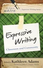 Expressive Writing - Classroom and Community ebook by Kathleen Adams