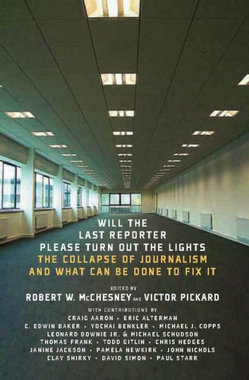 Will the Last Reporter Please Turn Out the Lights - The Collapse of Journalism and What Can Be Done to Fix It ebook by Craig Aaron,Eric Alterman,C. Edwin Baker,Yochai Benkler,Michael J. Copps,Leonard Downie Jr.,Michael Schudson,Thomas Frank,Todd Gitlin,Chris Hedges,Janine Jackson,Pamela Newkirk,John Nichols,Clay Shirkey,David Simon,Paul Starr