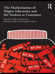The Marketisation of Higher Education and the Student as Consumer ebook by Mike Molesworth,Richard Scullion,Elizabeth Nixon