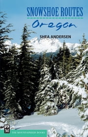 Snowshoe Routes: Oregon ebook by Shea Andersen
