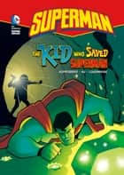 Superman: The Kid Who Saved Superman ebook by Paul Kupperberg, Min Sung Ku