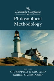 The Cambridge Companion to Philosophical Methodology 電子書 by Giuseppina D'Oro, Søren Overgaard