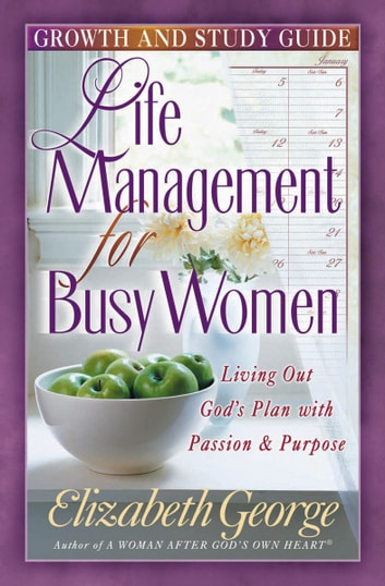 Life Management for Busy Women Growth and Study Guide ebook by Elizabeth George