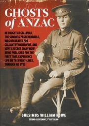 Ghosts of Anzac: He fought at Gallipoli, the Somme and Passchendaele, was decorated for gallantry under fire, and kept a secret diary ebook by Doreen Langsford, Onesimus William Howe