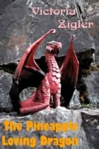 The Pineapple Loving Dragon ebook by Victoria Zigler