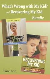 What's wrong with My Kid? and Recovering My Kid Bundle - A Recovery Collection for Parents ebook by M.D. Joseph Lee,George E. Leary, Jr.
