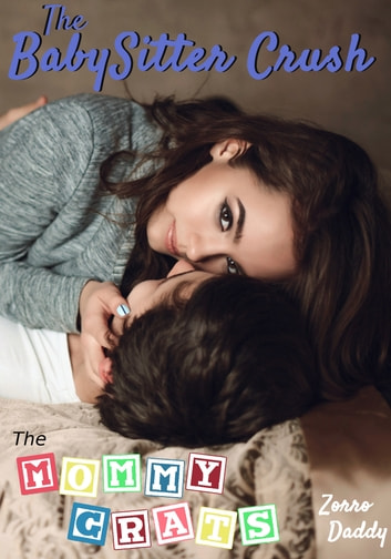 The Mommy Grats: The BabySitter Crush ebook by Zorro Daddy