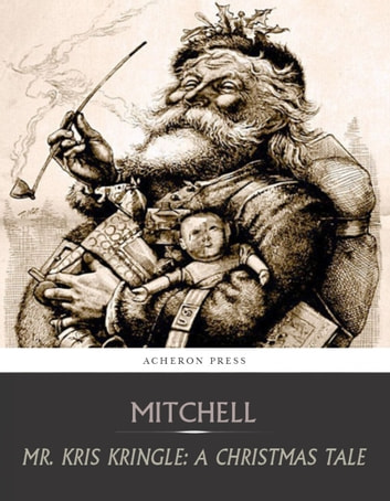 Mr. Kris Kringle: A Christmas Tale ebook by S. Weir Mitchell