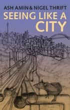 Seeing Like a City ebook by Ash Amin, Nigel Thrift