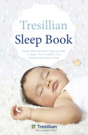 The Tresillian Sleep Book - Expert advice on how to help your baby to sleep - from Australia's most trusted parent support organisation ebook by Tresillian