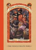 A Series of Unfortunate Events #12: The Penultimate Peril ebook by Lemony Snicket, Brett Helquist, Michael Kupperman