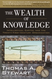 The Wealth of Knowledge - Intellectual Capital and the Twenty-first Century Organization ebook by Thomas A. Stewart