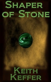 Shaper of Stone - The Shapers, #1 ebook by Keith Keffer