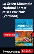 La Green Mountain National Forest et ses environs (Vermont) ebook by Collectif