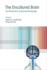 The Encultured Brain - An Introduction to Neuroanthropology ebook by Greg Downey,Daniel H. Lende