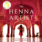 The Henna Artist - A Novel audiobook by Alka Joshi
