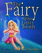 The Fairy Who Lost a Tooth - Fairy Who series, #1 ebook by Janet McNulty