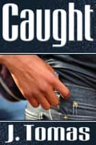 Caught ebook by J. Tomas