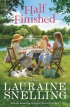 Half Finished - A Novel ebook by Lauraine Snelling