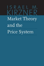 Market Theory and the Price System ebook by Israel M. Kirzner