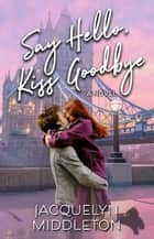 Say Hello, Kiss Goodbye ebook by