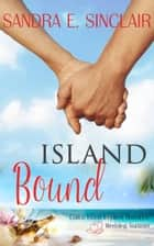 Island Bound - Catica Island Inspired Romance, #2 ebook by Sandra E Sinclair