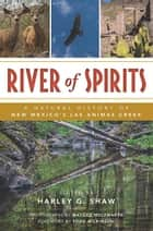 River of Spirits - A Natural History of New Mexico's Las Animas Creek ebook by Matilde Holzwarth, Todd Wilkinson, Harley G. Shaw