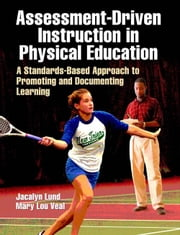 Assessment-Driven Instruction in Physical Education ebook by Jacalyn Lund,Mary Lou Veal