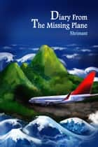 Diary From The Missing Plane ebook by Shrimant