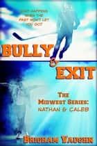 Bully & Exit ebook by Brigham Vaughn