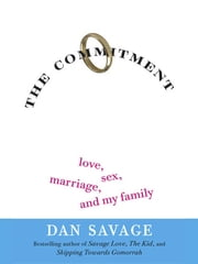 The Commitment - Love, Sex, Marriage, and My Family ebook by Dan Savage