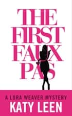 The First Faux Pas: A Lora Weaver Mystery ebook by Katy Leen