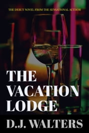 The Vacation Lodge ebook by D J Walters